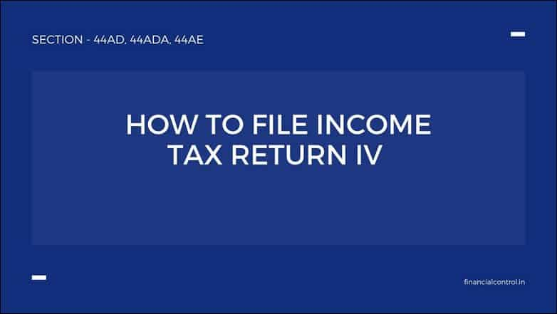 How to file INCOME TAX RETURN IV