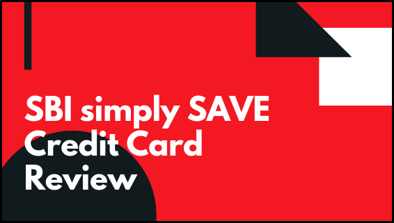 SBI simply SAVE Credit Card Review