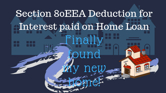 Section 80EEA Deduction for interest paid on home loan