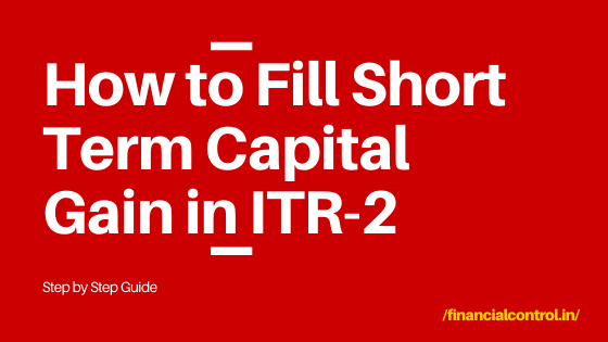 How to Fill Short Term Capital Gain in ITR-2