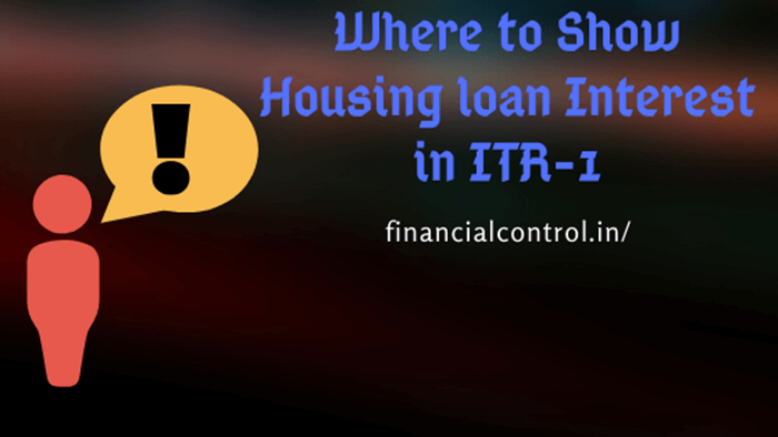 Where to Show Housing loan Interest in ITR-1
